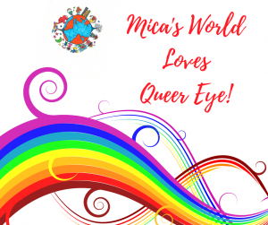 Mica's World Loves Queer Eye: DIY For a Better Life!