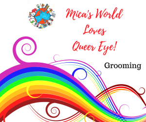 Mica's World Loves Queer Eye: DIY Grooming