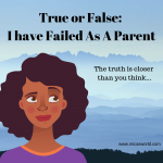 T or F: I Have Failed As A Parent